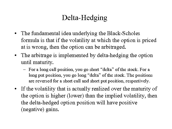 Delta-Hedging • The fundamental idea underlying the Black-Scholes formula is that if the volatility