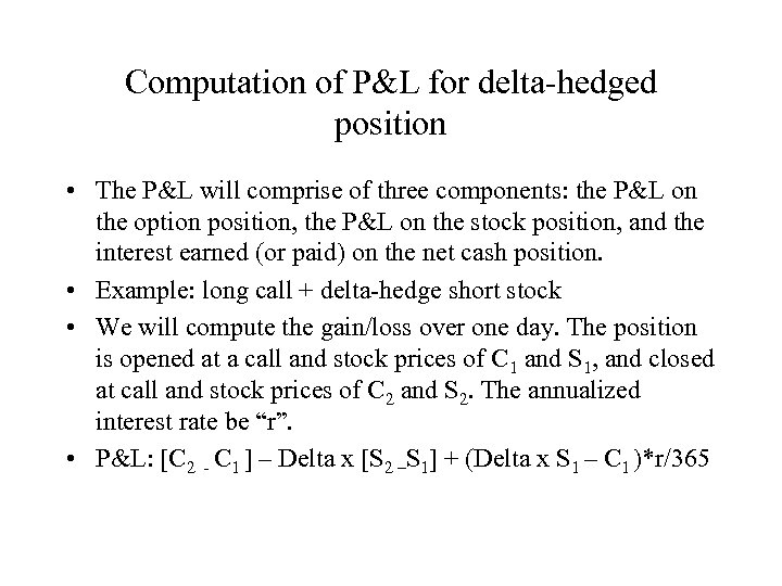 Computation of P&L for delta-hedged position • The P&L will comprise of three components:
