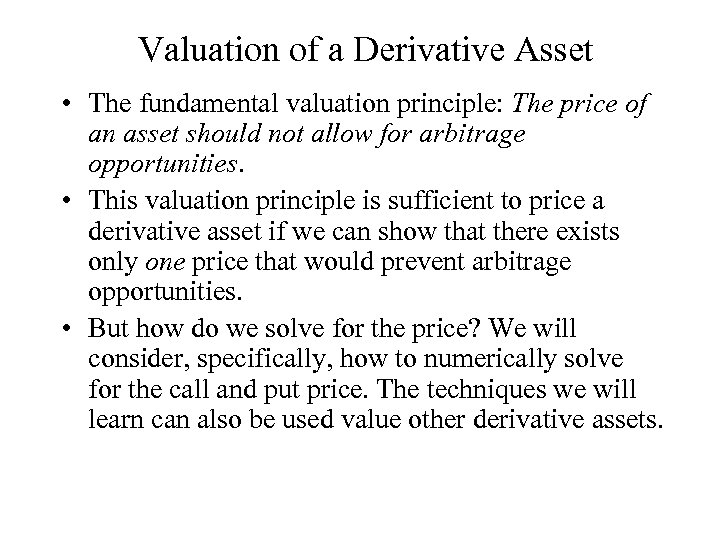 Valuation of a Derivative Asset • The fundamental valuation principle: The price of an