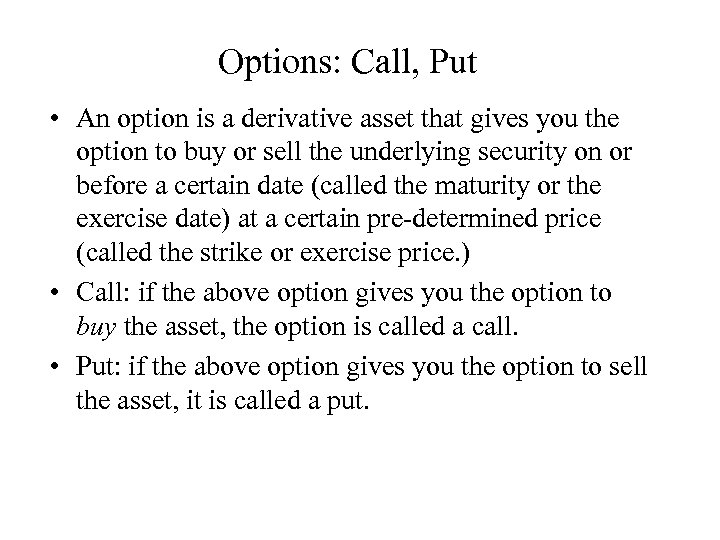 Options: Call, Put • An option is a derivative asset that gives you the