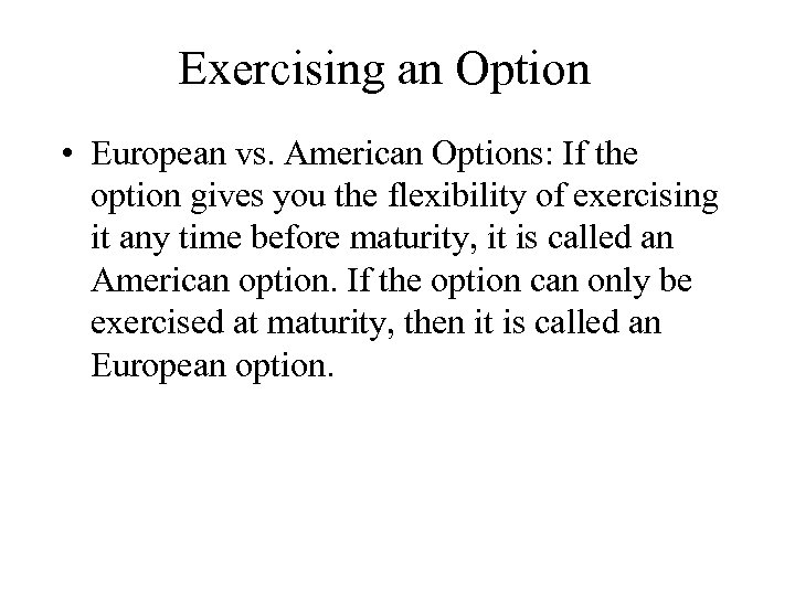 Exercising an Option • European vs. American Options: If the option gives you the