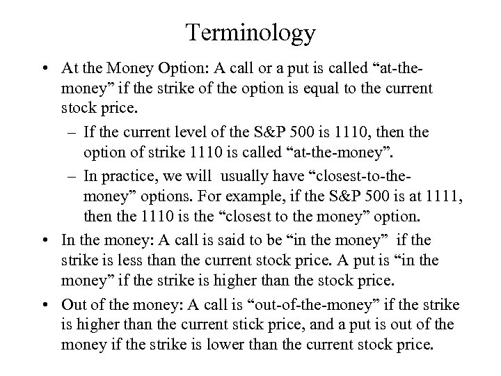 "Terminology • At the Money Option: A call or a put is called ""at-themoney"""