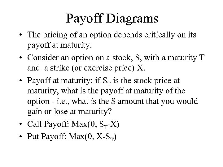 Payoff Diagrams • The pricing of an option depends critically on its payoff at