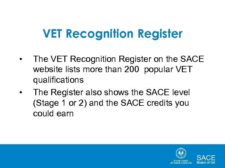 VET Recognition Register • • The VET Recognition Register on the SACE website lists