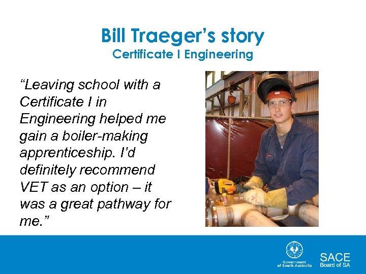 "Bill Traeger's story Certificate I Engineering ""Leaving school with a Certificate I in Engineering"