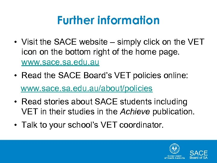 Further information • Visit the SACE website – simply click on the VET icon