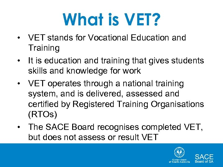 What is VET? • VET stands for Vocational Education and Training • It is