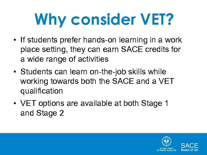 Why consider VET? • If students prefer hands-on learning in a work place setting,