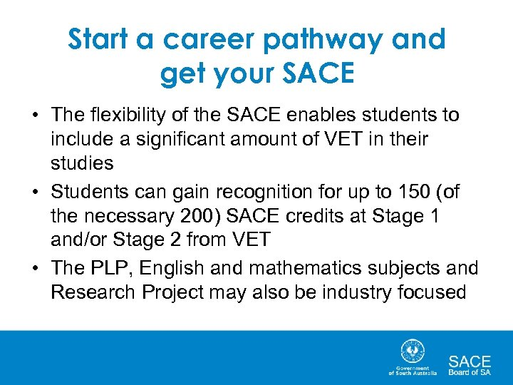 Start a career pathway and get your SACE • The flexibility of the SACE
