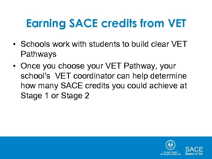 Earning SACE credits from VET • Schools work with students to build clear VET