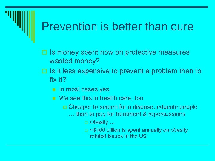 Prevention is better than cure o Is money spent now on protective measures wasted