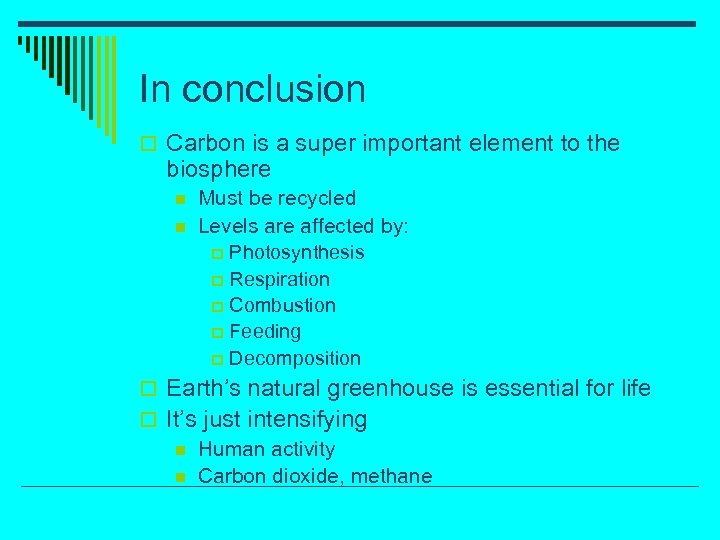 In conclusion o Carbon is a super important element to the biosphere n n
