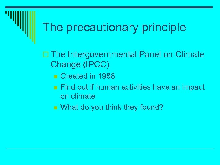 The precautionary principle o The Intergovernmental Panel on Climate Change (IPCC) n n n
