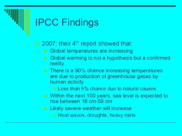 IPCC Findings o 2007; their 4 th report showed that: n Global temperatures are
