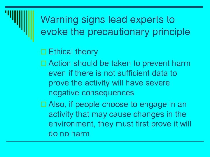 Warning signs lead experts to evoke the precautionary principle o Ethical theory o Action
