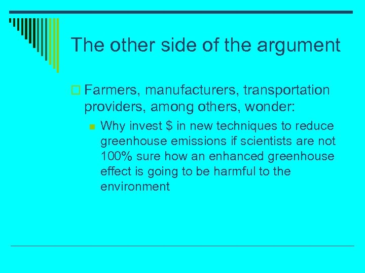 The other side of the argument o Farmers, manufacturers, transportation providers, among others, wonder: