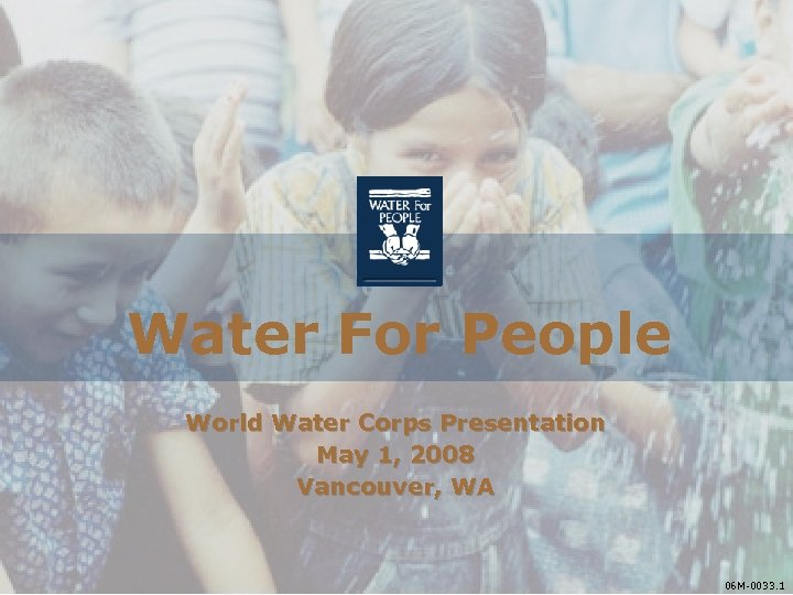 Water For People World Water Corps Presentation May 1, 2008 Vancouver, WA 06 M-0033.