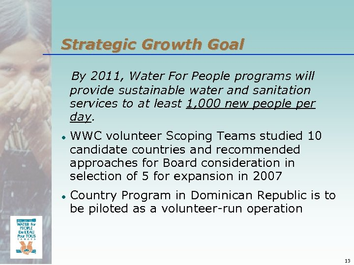 Strategic Growth Goal By 2011, Water For People programs will provide sustainable water and