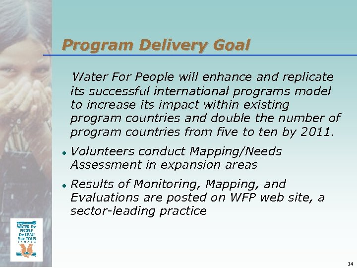 Program Delivery Goal Water For People will enhance and replicate its successful international programs