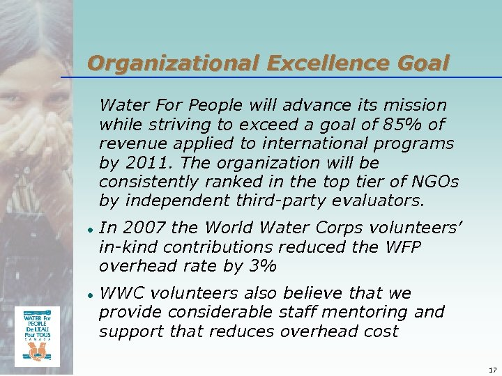 Organizational Excellence Goal Water For People will advance its mission while striving to exceed