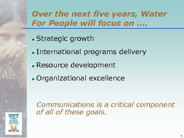 Over the next five years, Water For People will focus on …. ● Strategic
