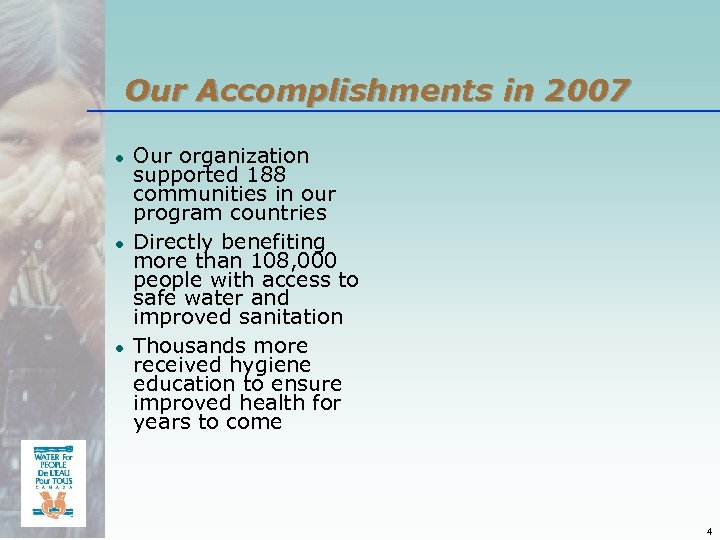 Our Accomplishments in 2007 ● ● ● Our organization supported 188 communities in our