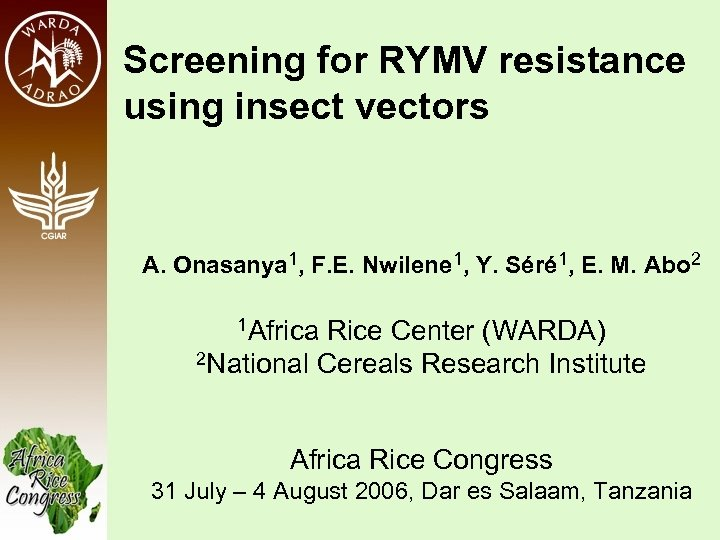 Screening for RYMV resistance using insect vectors A. Onasanya 1, F. E. Nwilene 1,