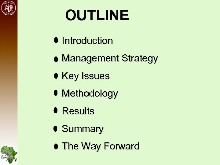 OUTLINE Introduction Management Strategy Key Issues Methodology Results Summary The Way Forward