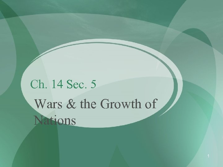 Ch. 14 Sec. 5 Wars & the Growth of Nations 1