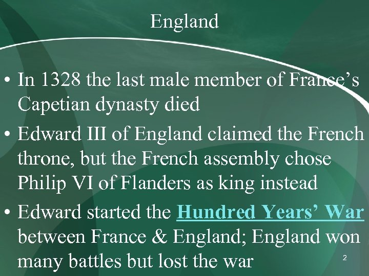 England • In 1328 the last male member of France's Capetian dynasty died •
