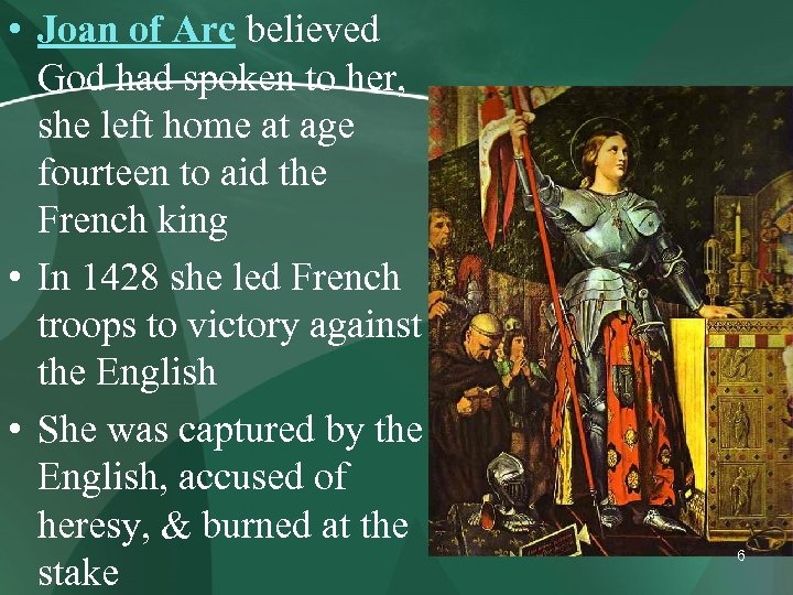 • Joan of Arc believed God had spoken to her, she left home