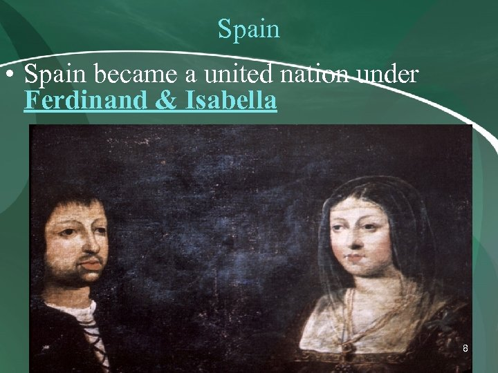 Spain • Spain became a united nation under Ferdinand & Isabella 8