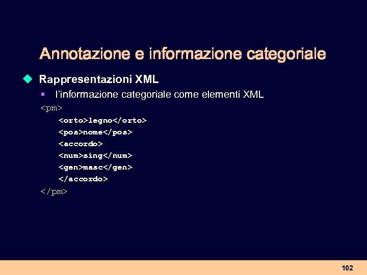 Annotazione e informazione categoriale u Rappresentazioni XML § l'informazione categoriale come elementi XML <pm>