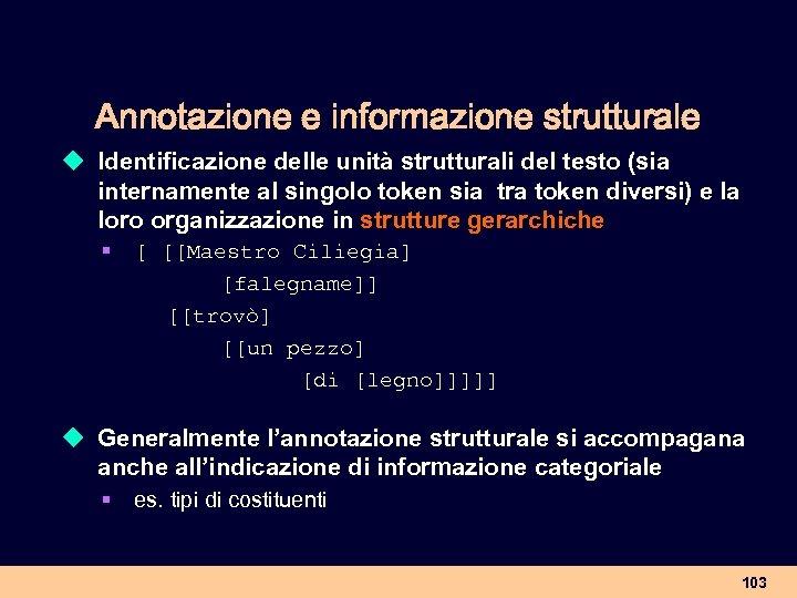 Annotazione e informazione strutturale u Identificazione delle unità strutturali del testo (sia internamente al