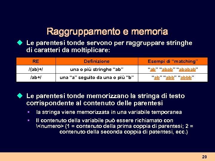Raggruppamento e memoria u Le parentesi tonde servono per raggruppare stringhe di caratteri da