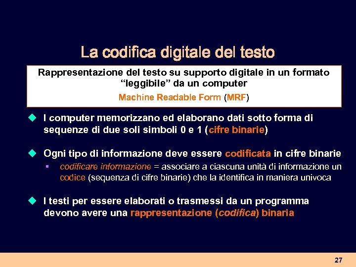 La codifica digitale del testo Rappresentazione del testo su supporto digitale in un formato