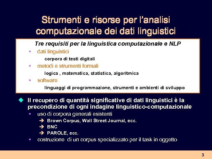 Strumenti e risorse per l'analisi computazionale dei dati linguistici Tre requisiti per la linguistica