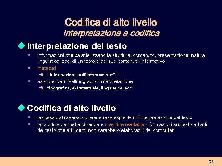 Codifica di alto livello Interpretazione e codifica u Interpretazione del testo § § informazioni