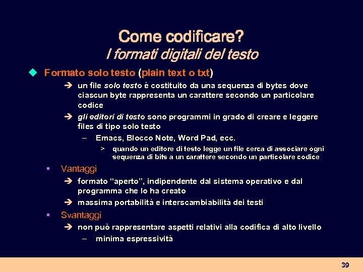 Come codificare? I formati digitali del testo u Formato solo testo (plain text o