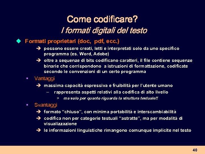 Come codificare? I formati digitali del testo u Formati proprietari (doc, pdf, ecc. )