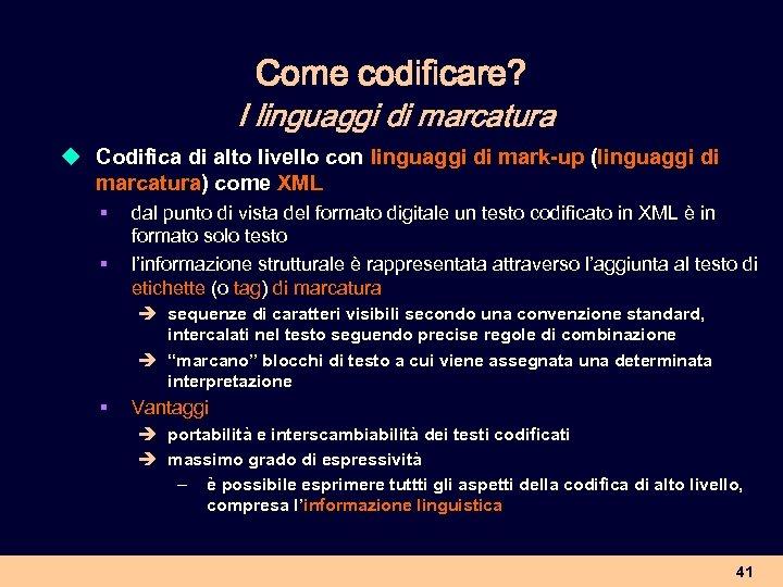 Come codificare? I linguaggi di marcatura u Codifica di alto livello con linguaggi di
