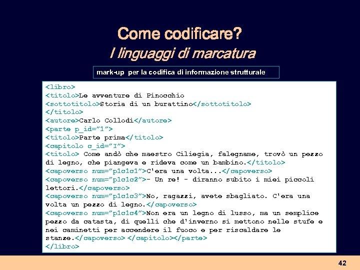 Come codificare? I linguaggi di marcatura mark-up per la codifica di informazione strutturale <libro>