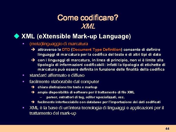 Come codificare? XML u XML (e. Xtensible Mark-up Language) § (meta)linguaggio di marcatura è