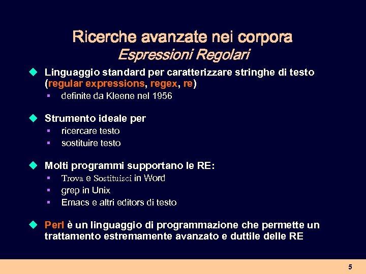 Ricerche avanzate nei corpora Espressioni Regolari u Linguaggio standard per caratterizzare stringhe di testo