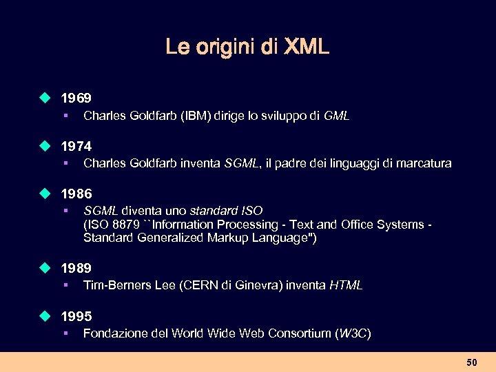 Le origini di XML u 1969 § Charles Goldfarb (IBM) dirige lo sviluppo di