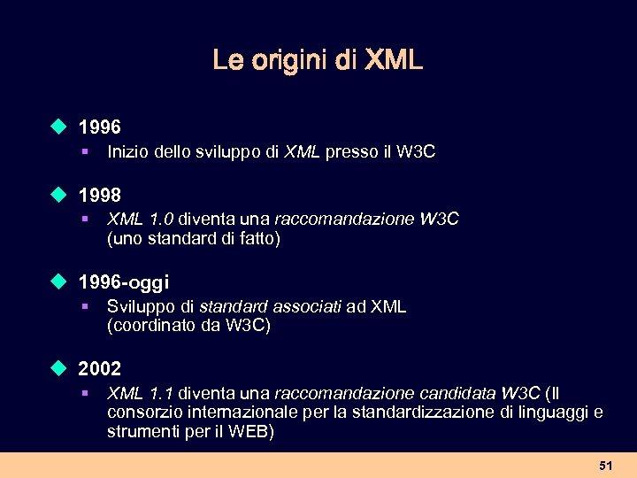 Le origini di XML u 1996 § Inizio dello sviluppo di XML presso il