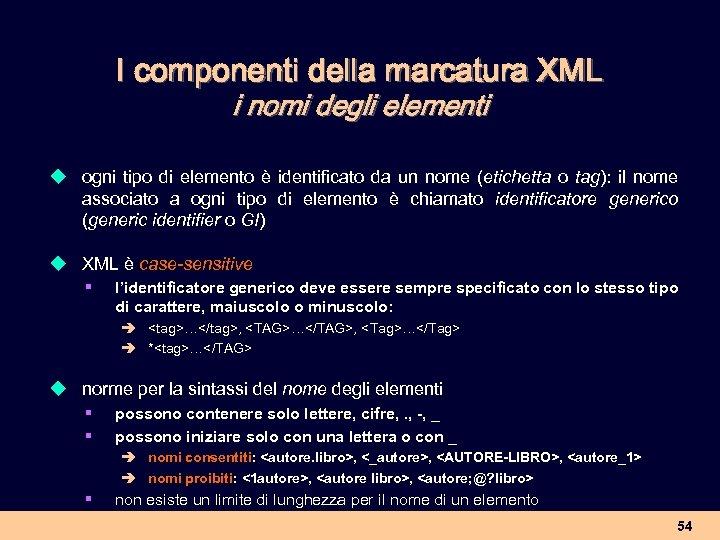 I componenti della marcatura XML i nomi degli elementi u ogni tipo di elemento