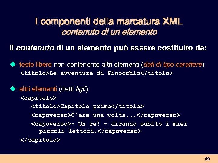 I componenti della marcatura XML contenuto di un elemento Il contenuto di un elemento
