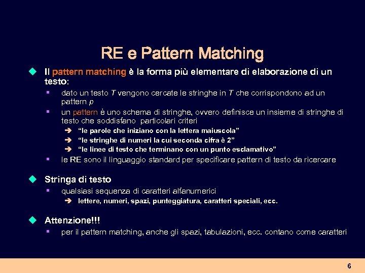 RE e Pattern Matching u Il pattern matching è la forma più elementare di