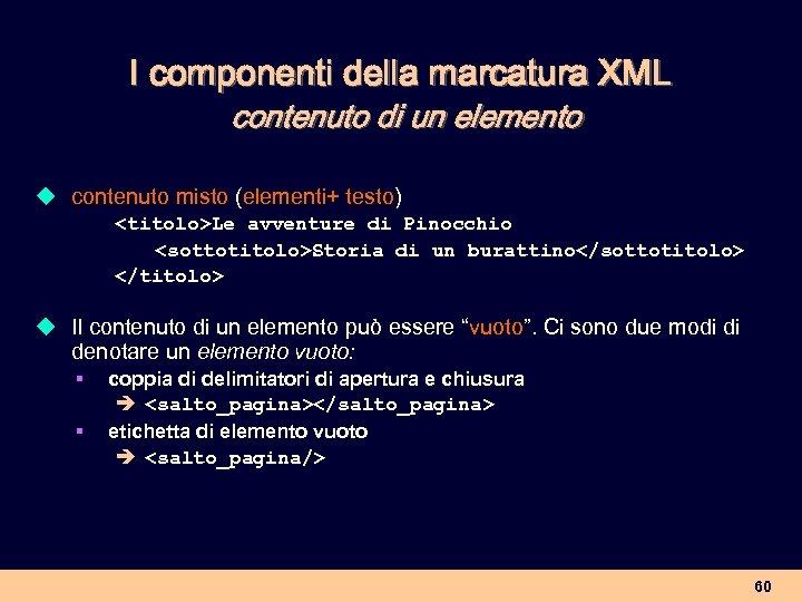 I componenti della marcatura XML contenuto di un elemento u contenuto misto (elementi+ testo)